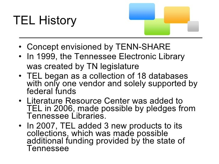 TEL History <ul><li>Concept envisioned by TENN-SHARE  </li></ul><ul><li>In 1999, the Tennessee Electronic Library  </li></...