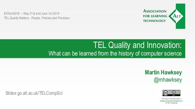 TEL Quality and Innovation: What can be learned from the history of computer science Martin Hawksey @mhawksey EdTech2018 –...