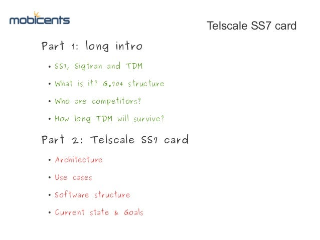Telscale SS7 cardPart 1: long intro ●   SS7, Sigtran and TDM ●   What is it? G.704 structure ●   Who are competitors? ●   ...