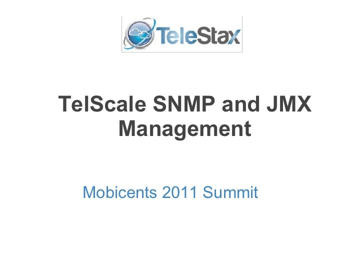 TelScale SNMP and JMX Management Mobicents 2011 Summit