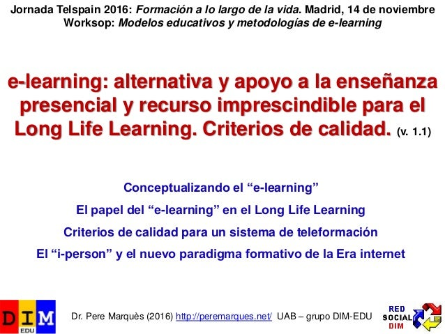 e-learning: alternativa y apoyo a la enseñanza presencial y recurso imprescindible para el Long Life Learning. Criterios d...