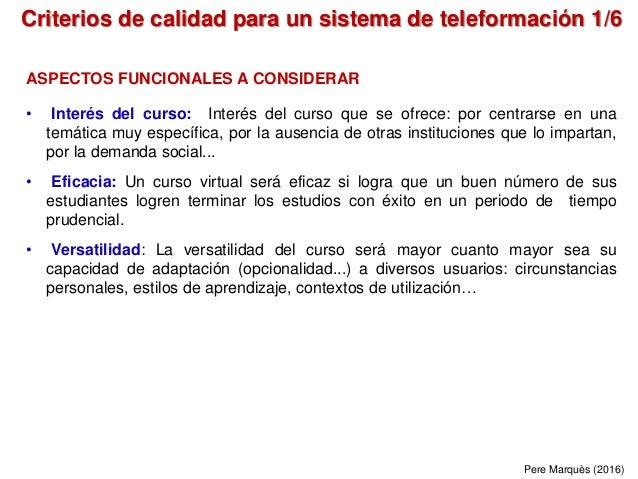 Criterios de calidad para un sistema de teleformación 1/6 Pere Marquès (2016) ASPECTOS FUNCIONALES A CONSIDERAR • Interés ...