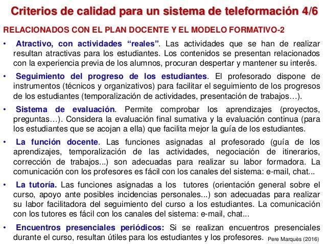 Criterios de calidad para un sistema de teleformación 4/6 Pere Marquès (2016) RELACIONADOS CON EL PLAN DOCENTE Y EL MODELO...