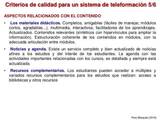 Criterios de calidad para un sistema de teleformación 5/6 Pere Marquès (2016) ASPECTOS RELACIONADOS CON EL CONTENIDO • Los...