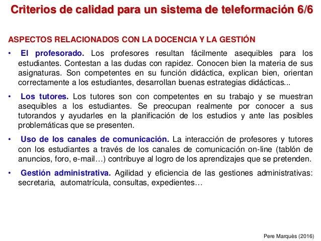 Criterios de calidad para un sistema de teleformación 6/6 Pere Marquès (2016) ASPECTOS RELACIONADOS CON LA DOCENCIA Y LA G...
