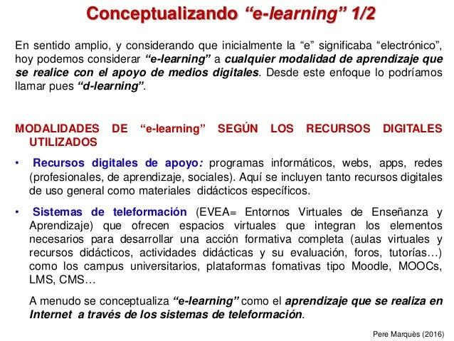 "Conceptualizando ""e-learning"" 1/2 En sentido amplio, y considerando que inicialmente la ""e"" significaba ""electrónico"", hoy..."