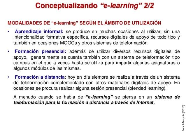 """Conceptualizando """"e-learning"""" 2/2 MODALIDADES DE """"e-learning"""" SEGÚN EL ÁMBITO DE UTILIZACIÓN • Aprendizaje informal: se pr..."""