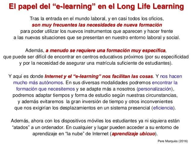 """El papel del """"e-learning"""" en el Long Life Learning Pere Marquès (2016) Tras la entrada en el mundo laboral, y en casi todo..."""