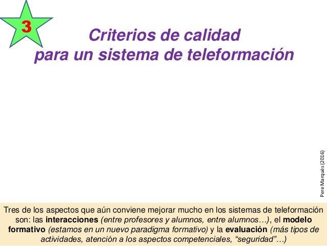 Criterios de calidad para un sistema de teleformación 3 Tres de los aspectos que aún conviene mejorar mucho en los sistema...
