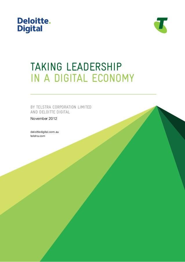 TAKING LEADERSHIPIN A DIGITAL ECONOMYBY TELSTRA CORPORATION LIMITEDAND DELOITTE DIGITALNovember 2012deloittedigital.com.au...