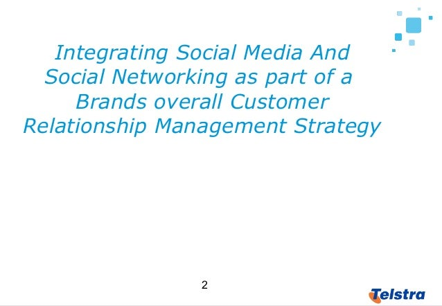 2 Integrating Social Media And Social Networking as part of a Brands overall Customer Relationship Management Strategy Why...