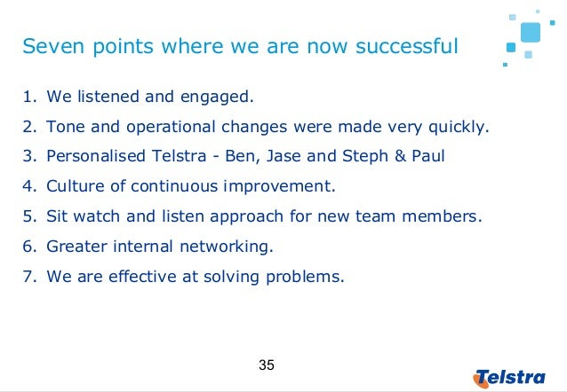 35 Seven points where we are now successful 1. We listened and engaged. 2. Tone and operational changes were made very qui...