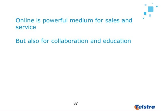 37 Online is powerful medium for sales and service But also for collaboration and education What is more dangerous is not ...
