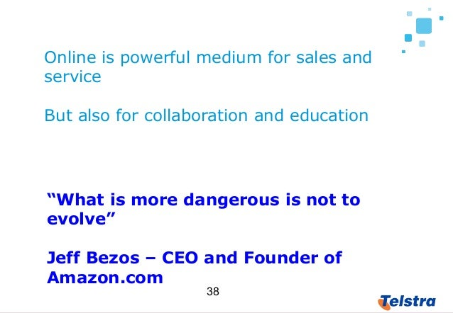 """38 Online is powerful medium for sales and service But also for collaboration and education """"What is more dangerous is not..."""