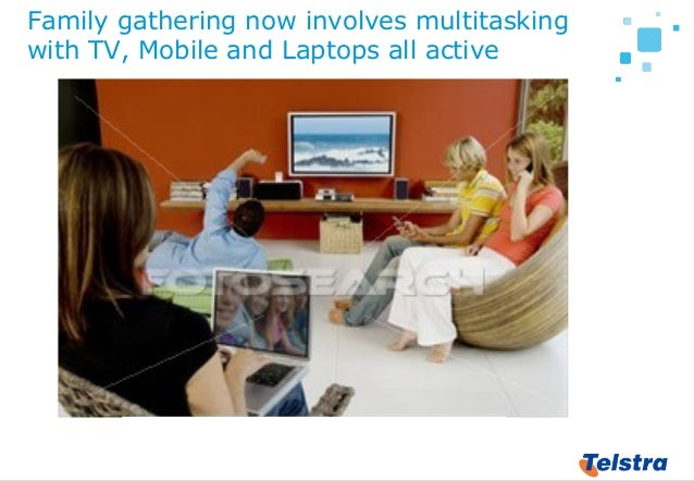 7 Family gathering now involves multitasking with TV, Mobile and Laptops all active