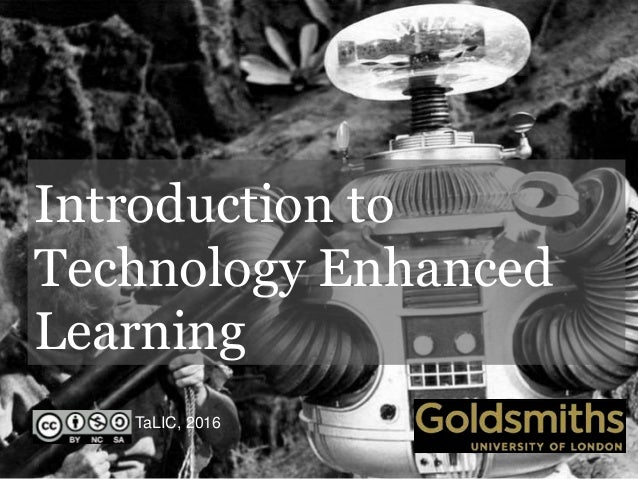 Introduction to Technology Enhanced Learning TaLIC, 2016