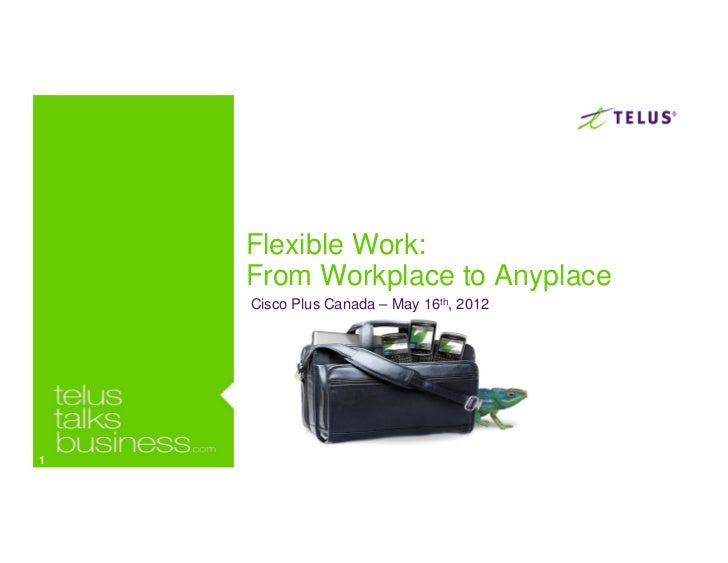 Flexible Work:    From Workplace to Anyplace    Cisco Plus Canada – May 16th, 20121
