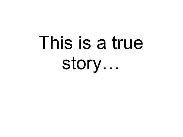 This is a true story…