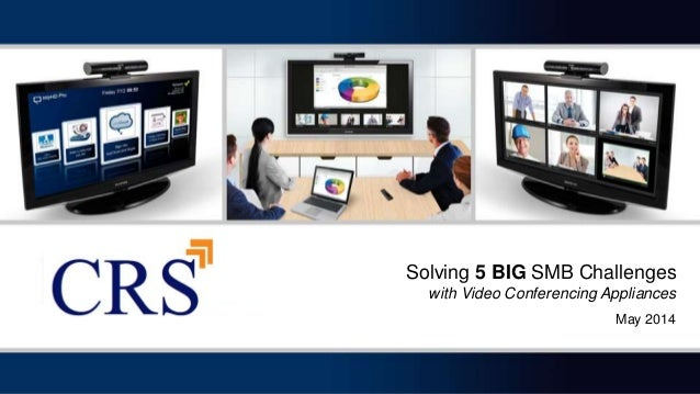 Solving 5 BIG SMB Challenges with Video Conferencing Appliances May 2014