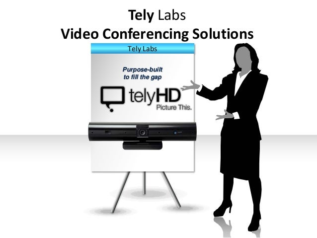 Tely Labs Video Conferencing Solutions Tely Labs Purpose-built to fill the gap