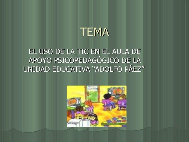 """TEMA EL USO DE LA TIC EN EL AULA DE APOYO PSICOPEDAGÓGICO DE LA UNIDAD EDUCATIVA """"ADOLFO PÁEZ"""""""