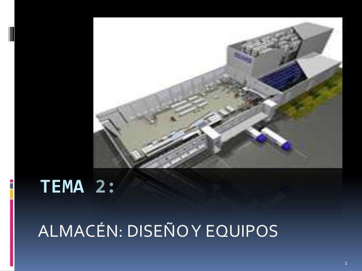 TEMA 2:ALMACÉN: DISEÑO Y EQUIPOS                            1