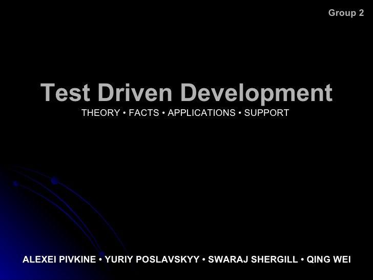 Test Driven Development THEORY  •   FACTS  • APPLICATIONS • SUPPORT ALEXEI PIVKINE • YURIY POSLAVSKYY • SWARAJ SHERGILL • ...