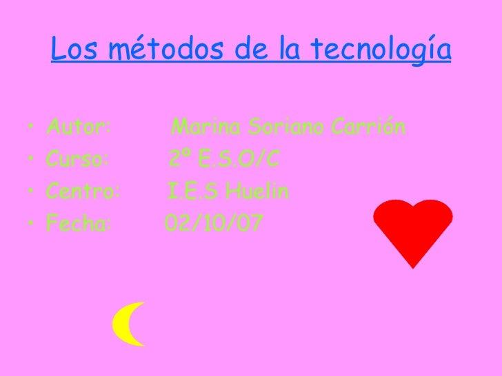 Los métodos de la tecnología <ul><li>Autor:  Marina Soriano Carrión </li></ul><ul><li>Curso:  2º E.S.O/C </li></ul><ul><li...