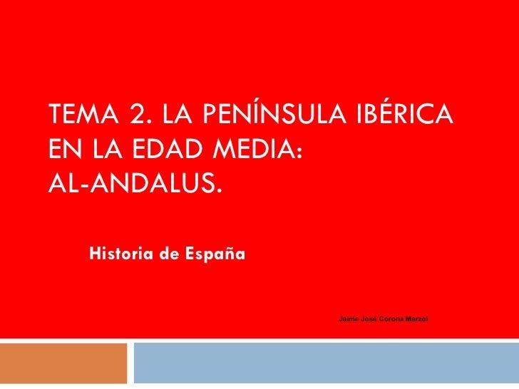 TEMA 2. LA PENÍNSULA IBÉRICA EN LA EDAD MEDIA: AL-ANDALUS. Historia de España Jaime José Corona Marzol