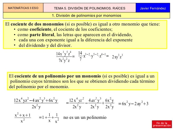 1. División de polinomios por monomios MATEMÁTICAS 3 ESO TEMA 5. DIVISIÓN DE POLINOMIOS. RAÍCES Javier Fernández <ul><li>E...