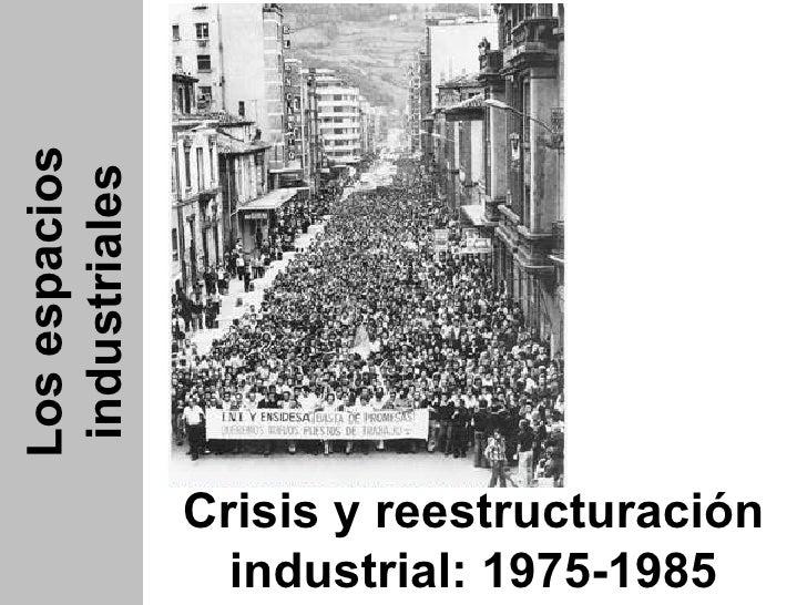 Los espacios industriales Crisis y reestructuración industrial: 1975-1985