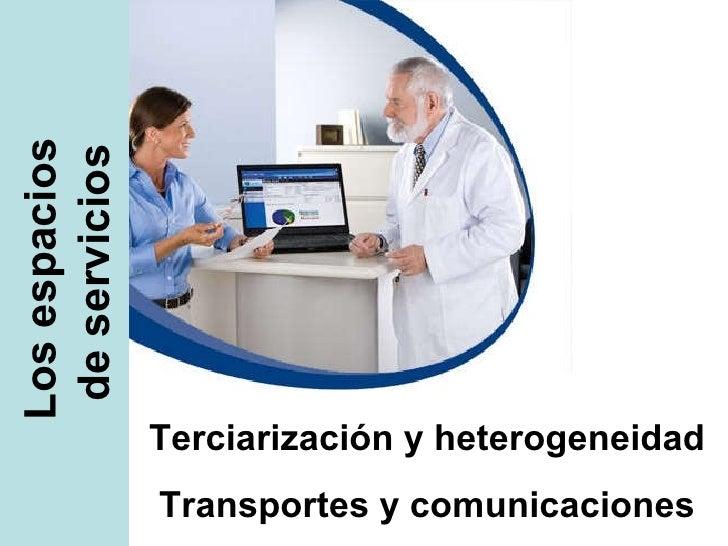 Los espacios  de servicios Terciarización y heterogeneidad Transportes y comunicaciones