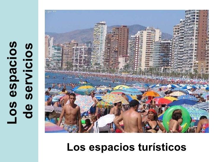 Los espacios  de servicios Los espacios turísticos