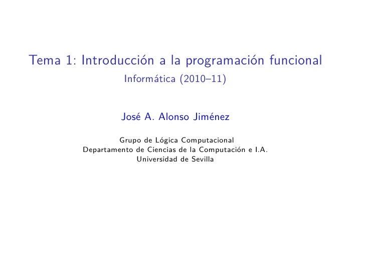 Tema 1: Introducción a la programación funcional                   Informática (2010–11)                     José A. Alons...