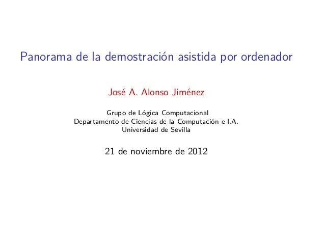 Panorama de la demostración asistida por ordenador                   José A. Alonso Jiménez                 Grupo de Lógic...