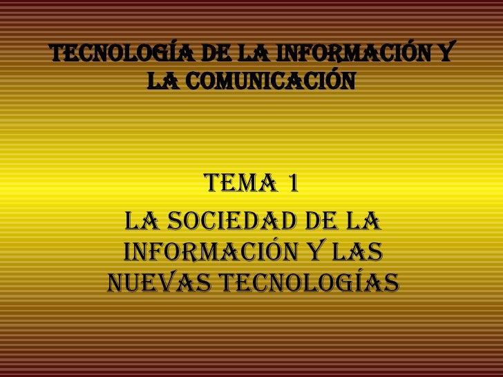 Tecnología de la información y la comunicación Tema 1 La sociedad de la información y las nuevas tecnologías
