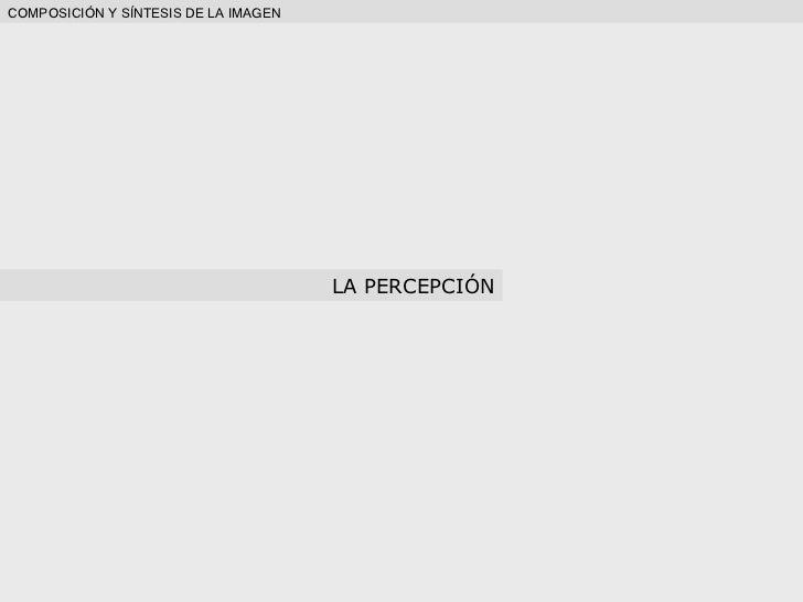 COMPOSICIÓN Y SÍNTESIS DE LA IMAGEN LA PERCEPCIÓN