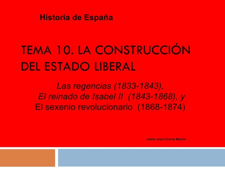 TEMA 10. LA CONSTRUCCIÓN DEL ESTADO LIBERAL Historia de España Jaime José Corona Marzol Las regencias (1833-1843) , El rei...