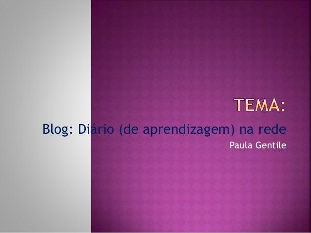 Blog: Diário (de aprendizagem) na rede Paula Gentile