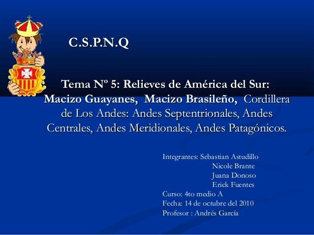 Tema Nº 5: Relieves de América del Sur:Tema Nº 5: Relieves de América del Sur: Macizo Guayanes, Macizo Brasileño,Macizo Gu...