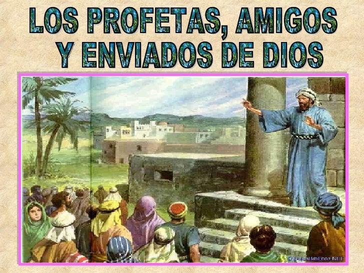 LOS PROFETAS, AMIGOS Y ENVIADOS DE DIOS