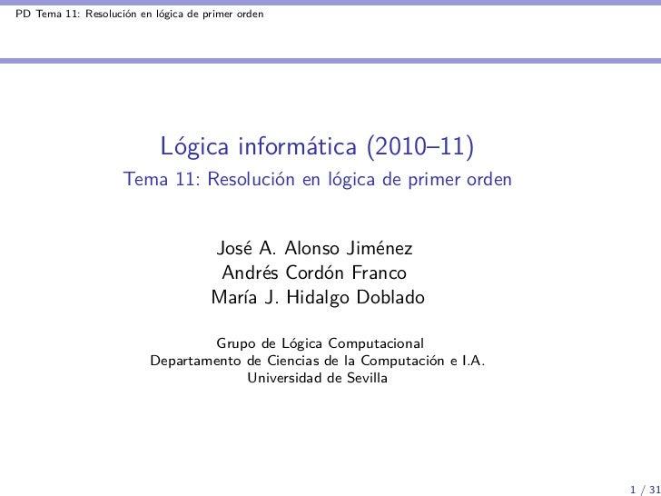 PD Tema 11: Resolución en lógica de primer orden                            Lógica informática (2010–11)                  ...