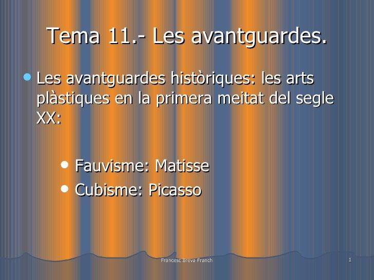 Tema 11.- Les avantguardes. <ul><li>Les avantguardes històriques: les arts plàstiques en la primera meitat del segle XX: <...