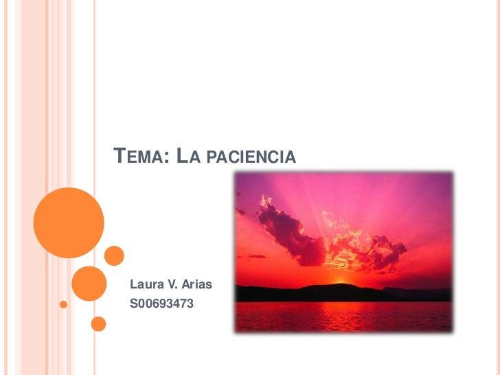 Tema: La paciencia<br />Laura V. Arias<br />S00693473<br />