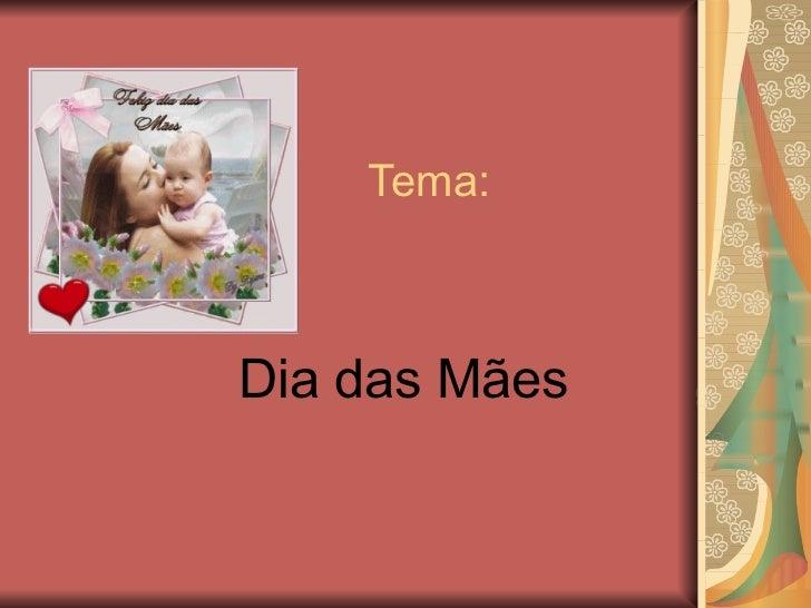 Tema:  Dia das Mães