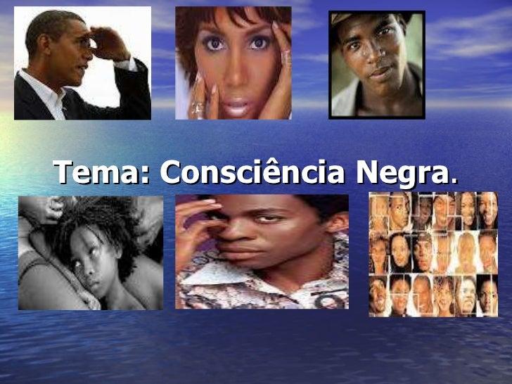 Tema: Consciência Negra .