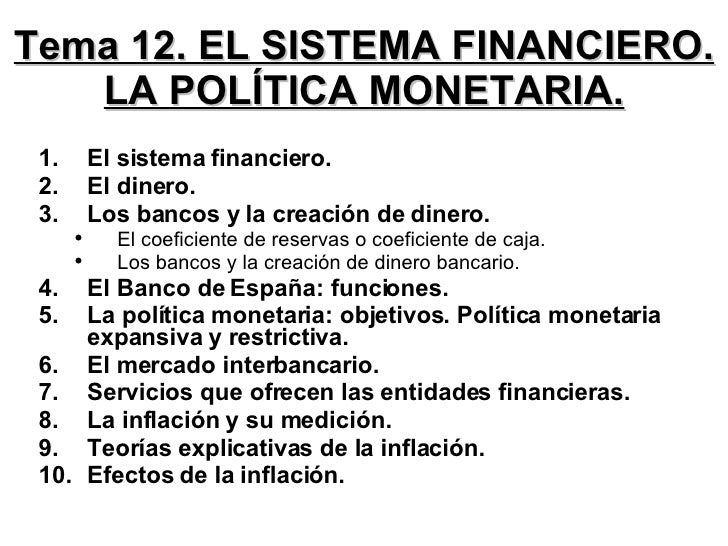 Tema 12. EL SISTEMA FINANCIERO. LA POLÍTICA MONETARIA. <ul><li>El sistema financiero. </li></ul><ul><li>El dinero. </li></...
