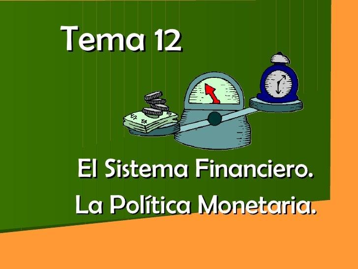 Tema 12 El Sistema Financiero. La Política Monetaria.