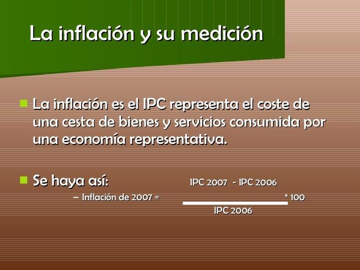 La inflación y su medición <ul><li>La inflación es el IPC representa el coste de una cesta de bienes y servicios consumida...