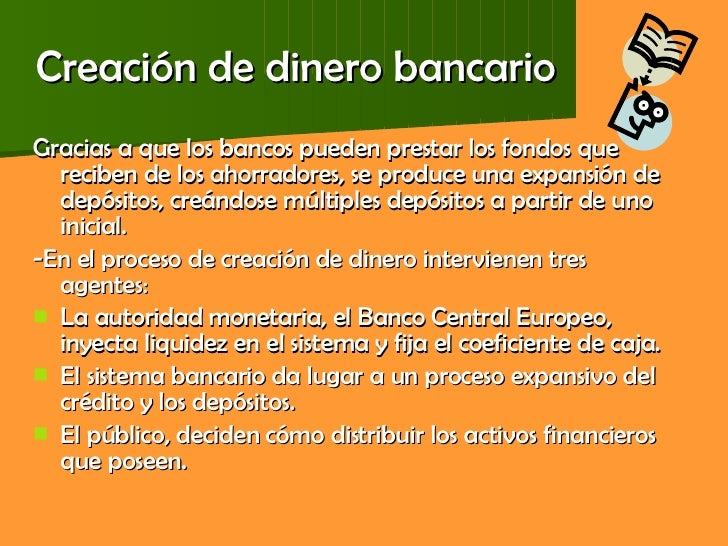 Creación de dinero bancario <ul><li>Gracias a que los bancos pueden prestar los fondos que reciben de los ahorradores, se ...
